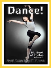 Just Dance Photos! Big Book of Photographs & Pictures of Dancing, Vol. 1 ebook by Big Book of Photos