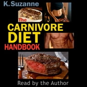 Carnivore Diet Handbook, The - Get Lean, Strong, and Feel Your Best Ever on a 100% Animal-Based Diet audiobook by K. Suzanne