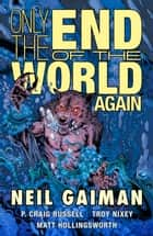 Only the End of the World Again ebook by Neil Gaiman, P. Craig Russel, Troy Nixey,...