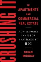 Crushing It in Apartments and Commercial Real Estate eBook par Brian H Murray