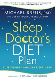 The Sleep Doctor's Diet Plan: Lose Weight through Better Sleep - Lose Weight through Better Sleep ebook by Michael Breus,Debra Fulghum Bruce