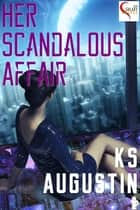 Her Scandalous Affair ebook by KS Augustin