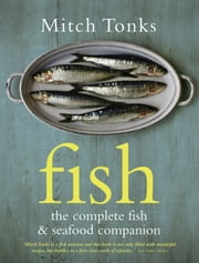 Fish - The Complete Fish and Seafood Companion ebook by  Mitchell Tonks