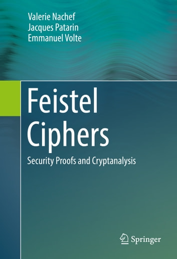 Feistel Ciphers - Security Proofs and Cryptanalysis ebook by Valerie Nachef,Jacques Patarin,Emmanuel Volte