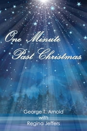 One Minute Past Christmas ebook by George Arnold,Regina Jeffers