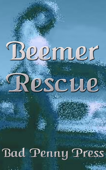Beemer Rescue ebook by Bad Penny Press