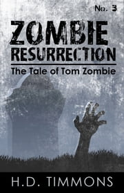 Zombie Resurrection: #3 in the Tom Zombie Series ebook by H.D. Timmons