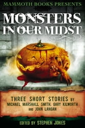 Mammoth Books presents Monsters in Our Midst - Three Stories by Michael Marshall Smith, Gary Kilworth and John Langan ebook by Michael Marshall Smith,John Langan,Gary Kilworth