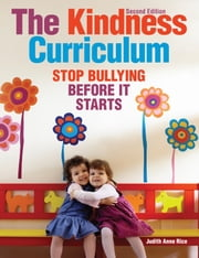 The Kindness Curriculum - Stop Bullying Before It Starts ebook by Judith Anne Rice