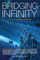 Bridging Infinity ebook by Jonathan Strahan, Charlie Jane Anders, Alastair Reynolds