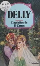 L'orpheline de Ti-Carrec ebook by Delly