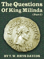 The Questions Of King Milinda Part I ebook by T. W. Rhys Davids