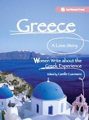 Greece, A Love Story - Women Write about the Greek Experience ebook by Camille Cusumano