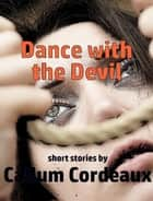 Dance with the Devil ebook by Callum Cordeaux