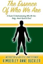 The Essence of Who We Are ebook by Kimberley Anne Buckler