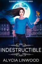 Indestructible ebook by Alycia Linwood