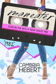 1982: Maneater (Love in the 80s: A New Adult Mix) ebook by Cambria Hebert