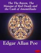 The Raven, The Masque of Red Death and the Cask of Amontillado ebook by Edgar Allan Poe