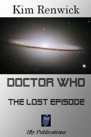 Doctor Who: The Lost Episode ebook by ifly Publications