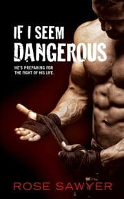 If I Seem Dangerous ebook by Rose Sawyer