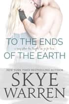 To the Ends of the Earth ebook by Skye Warren