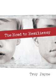 The Road to Resiliency ebook by Troy Payne