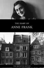 The Diary of Anne Frank (The Definitive Edition) ebook by Anne Frank