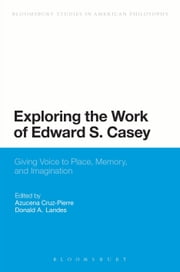 Exploring the Work of Edward S. Casey - Giving Voice to Place, Memory, and Imagination ebook by Azucena Cruz-Pierre,Dr Donald A. Landes