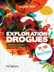 Exploration Drogues - Premier contact ebook by Alain Roy