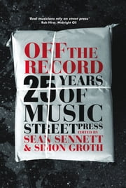 Off the Record - 25 Years of Music Street Press ebook by Sean Sennett,Simon Groth