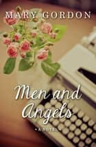Men and Angels - A Novel ebook by Mary Gordon