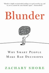 Blunder - Why Smart People Make Bad Decisions ebook by Zachary Shore