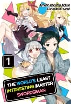 The World's Least Interesting Master Swordsman: Volume 1 ebook by Rokurou Akashi