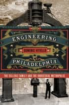 Engineering Philadelphia ebook by Domenic Vitiello