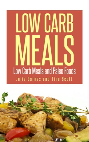 Low Carb Meals - Low Carb Meals and Paleo Foods ebook by Julia Barnes,Scott Tina