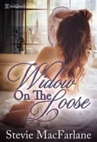 Widow on the Loose ebook by Stevie MacFarlane