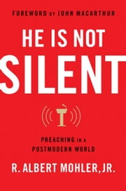 He is Not Silent - Preaching in a Postmodern World ebook by R. Albert Mohler, Jr.