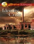 Identity Crisis (Mills & Boon Love Inspired Suspense) ebook by Laura Scott