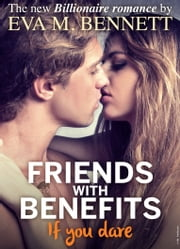 Friends with Benefits, if you dare - Part 1 ebook by Eva M. Bennett