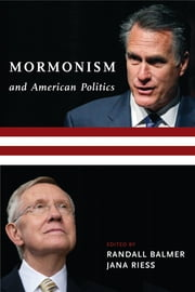 Mormonism and American Politics ebook by Randall Balmer,Jana Riess