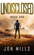 Undisclosed (Undisclosed Trilogy Book 1) ebook by Jon Mills