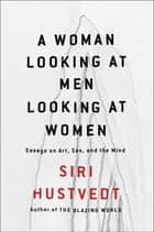 A Woman Looking at Men Looking at Women ebook by Siri Hustvedt