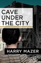 Cave Under the City ebook by Harry Mazer