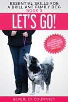 Let's Go! - Enjoy Companionable Walks with your Brilliant Family Dog ebook by Beverley Courtney