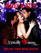 Eternally Yours Vampire Menage Collection (3 Books) ebook by Tracey H. Kitts