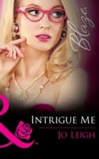 Intrigue Me (Mills & Boon Blaze) (It's Trading Men!, Book 6) 電子書籍 by Jo Leigh