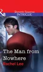The Man from Nowhere (Mills & Boon Intrigue) eBook by Rachel Lee