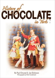 History of Chocolate in York ebook by Paul Chrystal, Joe Dickinson, Mark Sunderland