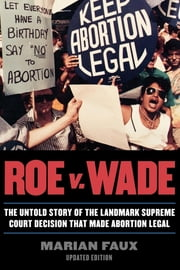 Roe v. Wade - The Untold Story of the Landmark Supreme Court Decision that Made Abortion Legal ebook by Marian Faux