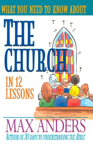 What You Need to Know About the Church - 12 Lessons That Can Change Your Life ebook by Max Anders